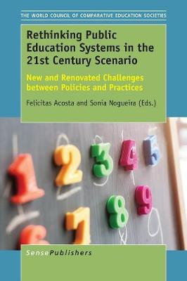 Rethinking Public Education Systems in the 21st Century Scenario: New and Renovated Challenges Between Policies and Practices (Paperback)