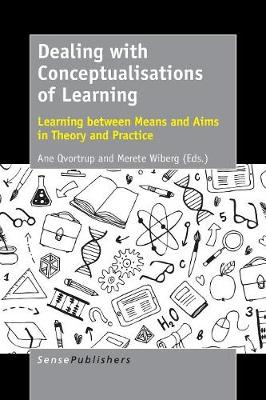 Dealing with Conceptualisations of Learning: Learning between Means and Aims in Theory and Practice (Paperback)