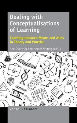 Dealing with Conceptualisations of Learning: Learning between Means and Aims in Theory and Practice (Hardback)
