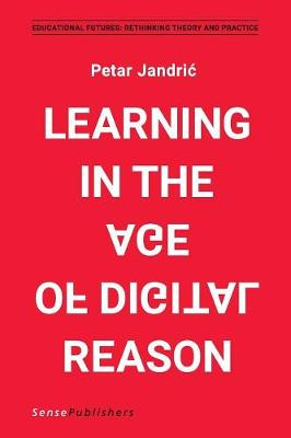 Learning in the Age of Digital Reason - Educational Futures 70 (Paperback)