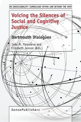 Voicing the Silences of Social and Cognitive Justice: Dartmouth Dialogues - On (De)Coloniality: Curriculum Within and Beyond the West 2 (Paperback)