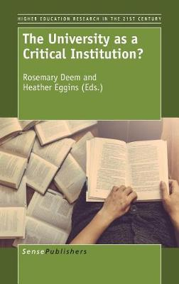 The University as a Critical Institution? - Higher Education Research in the 21st Century Series 10 (Hardback)