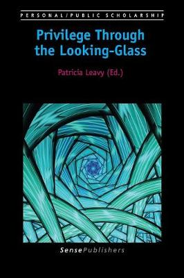 Privilege Through the Looking-Glass - Personal/Public Scholarship 2 (Paperback)