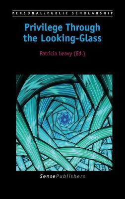 Privilege Through the Looking-Glass - Personal/Public Scholarship 2 (Hardback)
