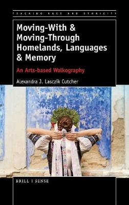 Moving-With & Moving-Through Homelands, Languages & Memory: An Arts-based Walkography - Teaching Race and Ethnicity 7 (Hardback)
