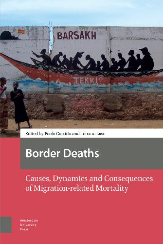 Border Deaths: Causes, Dynamics and Consequences of Migration-related Mortality (Paperback)