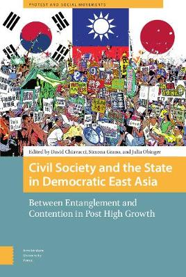 Civil Society and the State in Democratic East Asia: Between Entanglement and Contention in Post High Growth - Protest and Social Movements (Hardback)
