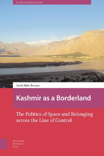 Kashmir as a Borderland: The Politics of Space and Belonging across the Line of Control - Asian Borderlands 9 (Hardback)