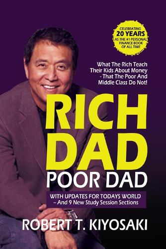 Rich Dad Poor Dad: What the Rich Teach their Kids About Money That The Poor And Middle Class Do Not! (Paperback)