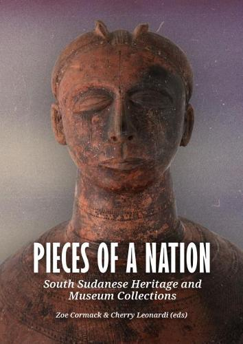 Pieces of a Nation: South Sudanese Heritage and Museum Collections (Hardback)