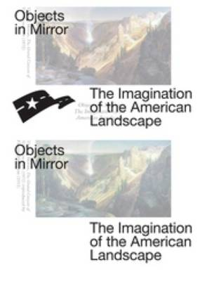 Objects in Mirror - the Imagination of the American Landscape (Paperback)