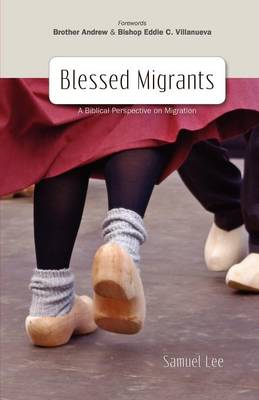 Blessed Migrants: A Biblical Perspective on Migration & What Every Migrant Needs to Know (Paperback)