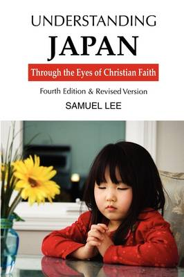 Understanding Japan Through the Eyes of Christian Faith: Fourth Edition & Revised Version (Paperback)