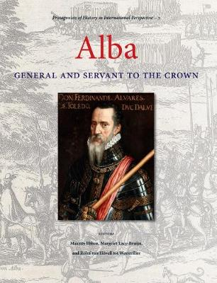 Alba: General and Servant to the Crown - Protagonists of History in International Perspective (Hardback)