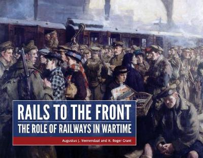 Rails to the Front: The Role of Railways in Wartime (Hardback)
