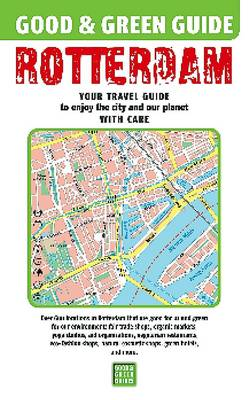 Good & Green Guide Rotterdam: Your Travel Guide to Enjoy the City with Care (Paperback)