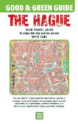 Good & Green Guide The Hague: Your Travel Guide to Enjoy the City and Our Planet with Care (Paperback)