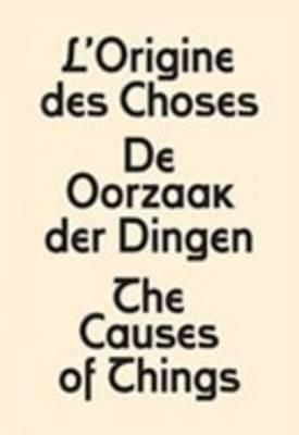 The Causes of Things: L'origine Des Choses - De Oorzaak Der Dingen (Paperback)