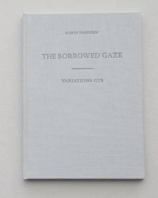 Karin Hanssen the Borrowed Gaze/Variations Gtb (Hardback)