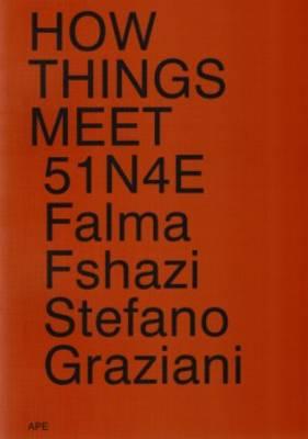 51n4e - How Things Meet. Falma, Fshazi, Stefano, Graziani (Paperback)