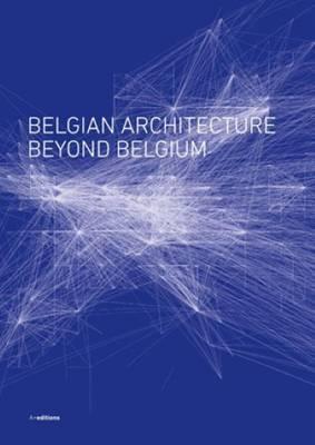 Belgian Architecture Beyond Belgium (Paperback)