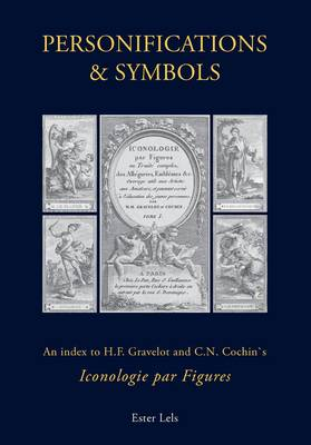 Personifications and Symbols: An Index to H.F. Gravelot and C.N. Cochin's 'iconologie Par Figures' (Hardback)