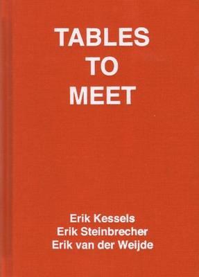 Tables to Meet - Erik Kessels, Erik Steinbrecher, Erik Van Der Weijde (Hardback)