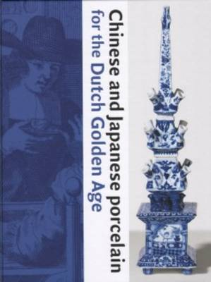 Chinese and Japanese Porcelain for the Dutch Golden Age (Hardback)