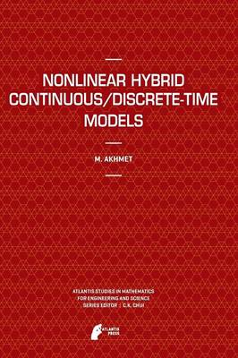 Nonlinear Hybrid Continuous/Discrete-Time Models - Atlantis Studies in Mathematics for Engineering and Science 8 (Paperback)
