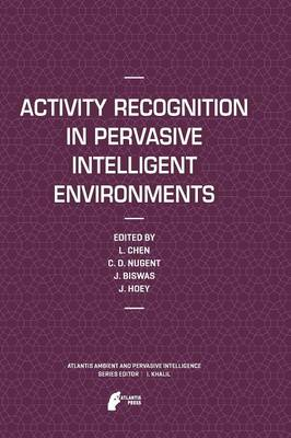 Activity Recognition in Pervasive Intelligent Environments - Atlantis Ambient and Pervasive Intelligence 4 (Paperback)