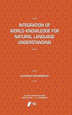 Integration of World Knowledge for Natural Language Understanding - Atlantis Thinking Machines 3 (Hardback)