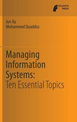 Managing Information Systems: Ten Essential Topics (Hardback)