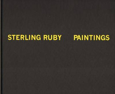 Sterling Ruby - Paintings (Hardback)