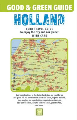 Good & Green Guide Holland: Your Travel Guide to Enjoy the City and Our Planet with Care - Good & Green Guides (Paperback)