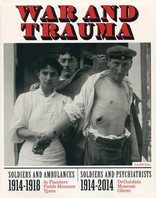War & Trauma: Soldiers and Ambulances 1914-1918 / Soldiers and Psychiatrists 1914-2014 (Paperback)