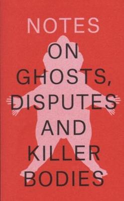 Notes on Ghosts Disputes and Killer Bodies (Paperback)