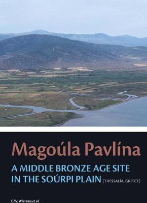 Magoula Pavlina: A Middle Bronze Age site in the Sourpi Plain (Thessaly, Greece) - Groningen Archaeological Studies 31 (Hardback)