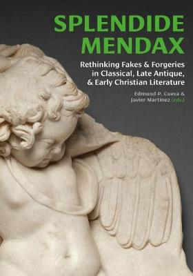 Splendide Mendax: Rethinking Fakes and Forgeries in Classical, Late Antique, and Early Christian Literature (Hardback)
