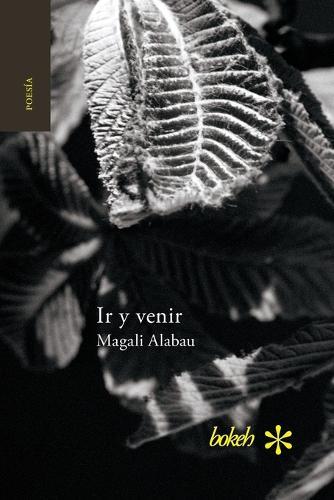 IR y Venir. Poesia Reunida 1986-2016 (Paperback)