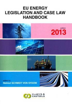 EU GEO Laws, Volume 4: EU Energy Legislation and Case Law Handbook 2013 (Paperback)