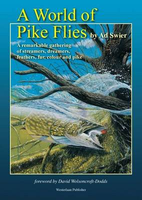 A World of Pike Flies.: A Remarkable Gathering of Streamers, Dreamers, Feathers, Fur, Colour and Pike. (Hardback)