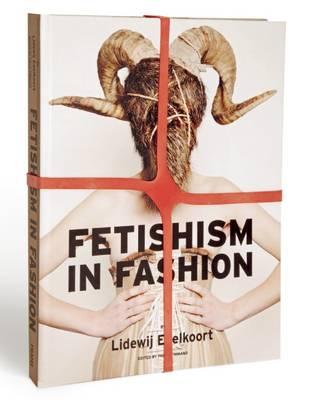 Fetishism in Fashion: By Lidewij Edelkoort (Hardback)