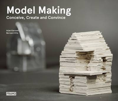 Model Making: Conceive, Create and Convince (Paperback)