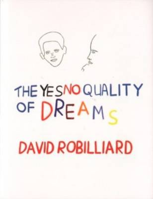 David Robilliard - the Yes No Quality of Dreams (Hardback)