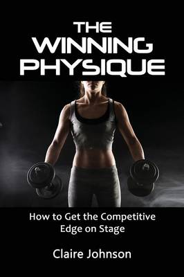 The Winning Physique. How to Get the Competitive Edge on Stage. (Paperback)