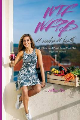 Wtf Wfpb - 4 Weeks 4 Health (Paperback)