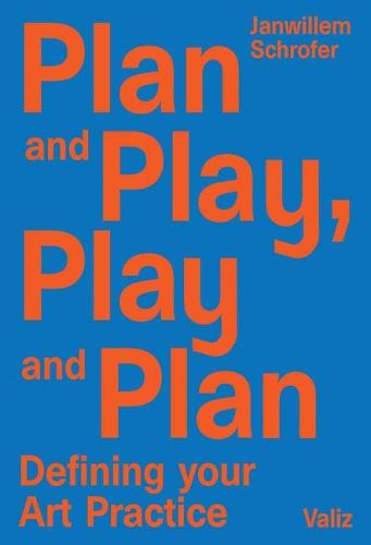 Plan and Play, Play and Plan: Defining Your Art Practice (Paperback)