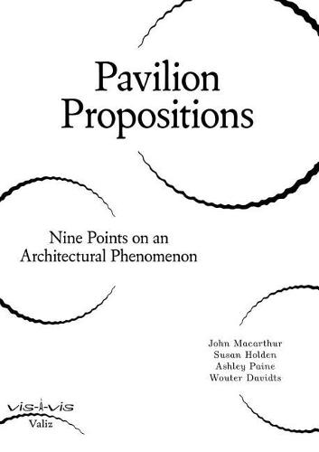Pavilion Propositions: Nine Points on an Architectural Phenomenon (Paperback)