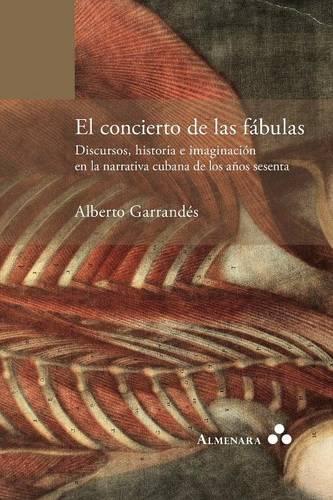 El Concierto de Las F bulas. Discursos, Historia E Imaginaci n En La Narrativa Cubana de Los A os Sesenta (Paperback)