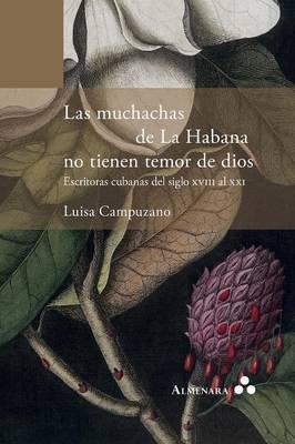 Las Muchachas de la Habana No Tienen Temor de Dios. Escritoras Cubanas del Siglo XVIII Al XXI (Paperback)